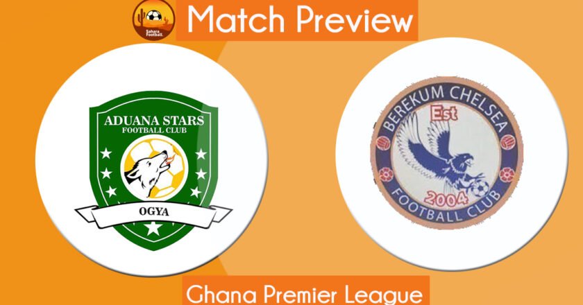 GPL Match Preview and Prediction: Aduana Stars vs Berekum Chelsea